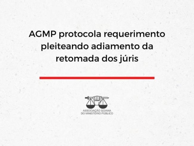 AGMP protocola requerimento pleiteando adiamento da retomada dos júris