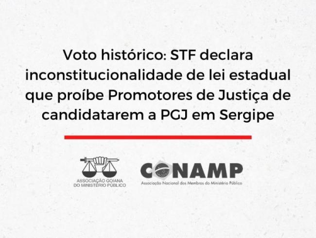 Voto histórico: STF declara inconstitucionalidade de lei estadual que proíbe Promotores de Justiça de candidatarem a PGJ em Sergipe