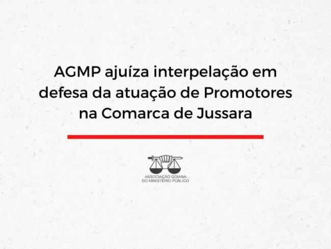 AGMP ajuíza interpelação em defesa da atuação de Promotores na Comarca de Jussara