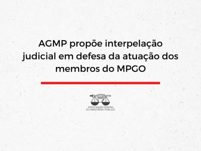 AGMP propõe interpelação judicial em defesa da atuação dos membros do MPGO