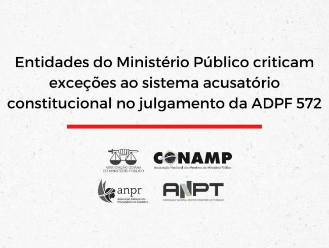 Entidades do Ministério Público criticam exceções ao sistema acusatório constitucional no julgamento da ADPF 572