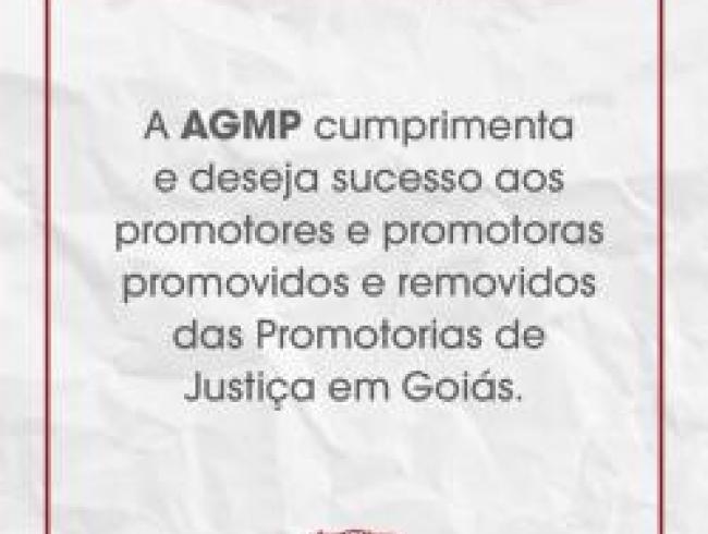 A AGMP cumprimenta e deseja sucesso aos promotores e promotoras promovidos e removidos das Promotorias de Justiça em Goiás.